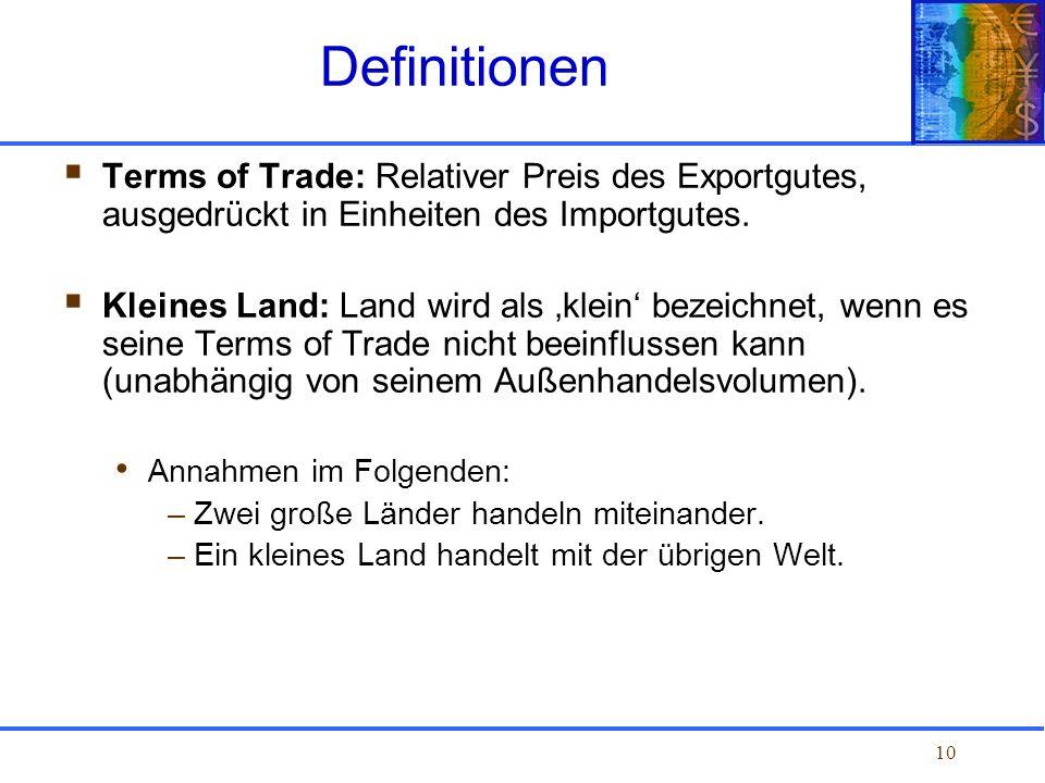10 Terms of Trade: Relativer Preis des Exportgutes, ausgedrückt in Einheiten des Importgutes. Kleines Land: Land wird als klein bezeichnet, wenn es se