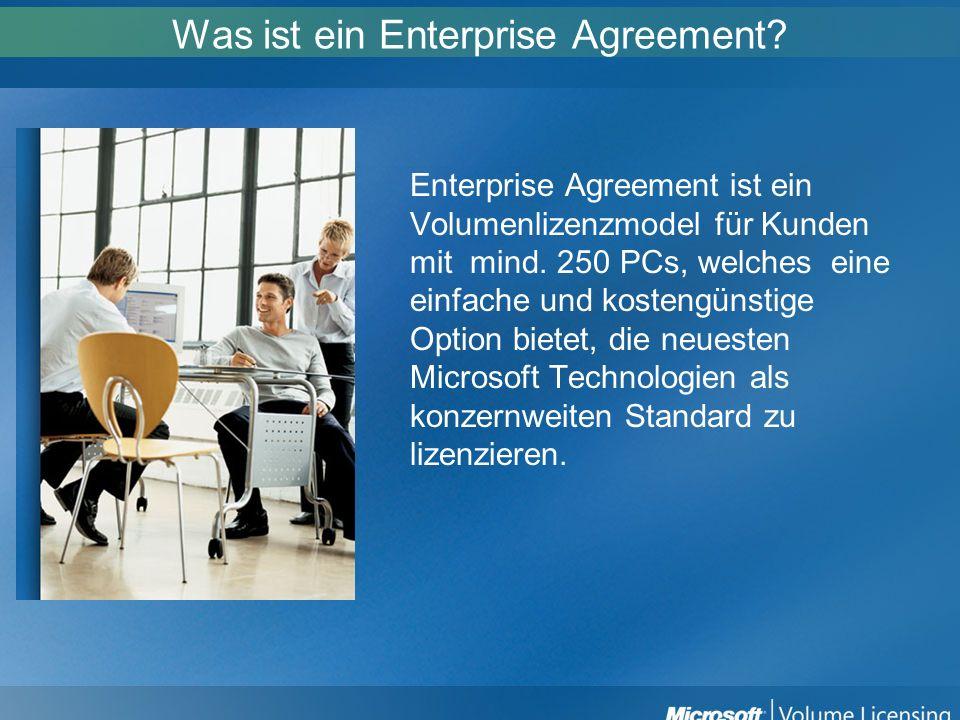 Was ist ein Enterprise Agreement? Enterprise Agreement ist ein Volumenlizenzmodel für Kunden mit mind. 250 PCs, welches eine einfache und kostengünsti