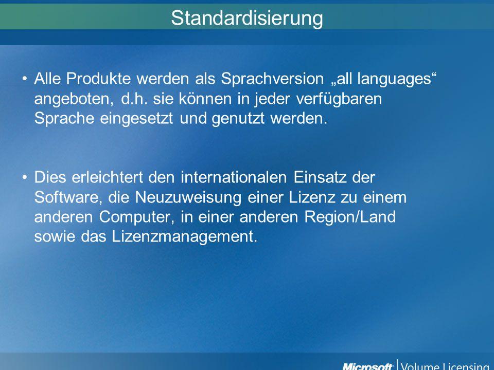 Standardisierung Alle Produkte werden als Sprachversion all languages angeboten, d.h. sie können in jeder verfügbaren Sprache eingesetzt und genutzt w