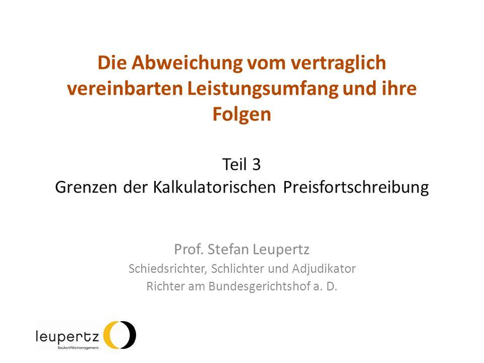 Die Abweichung vom vertraglich vereinbarten Leistungsumfang und ihre Folgen Teil 3 Grenzen der Kalkulatorischen Preisfortschreibung Prof. Stefan Leupe