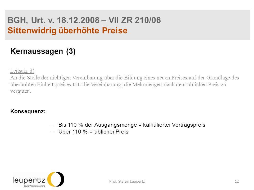 BGH, Urt. v. 18.12.2008 – VII ZR 210/06 Sittenwidrig überhöhte Preise Kernaussagen (3) Leitsatz d) An die Stelle der nichtigen Vereinbarung über die B
