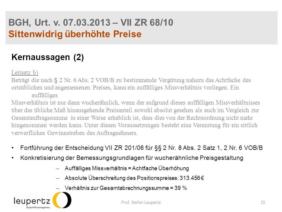 BGH, Urt. v. 07.03.2013 – VII ZR 68/10 Sittenwidrig überhöhte Preise Kernaussagen (2) Leitsatz b) Beträgt die nach § 2 Nr. 6 Abs. 2 VOB/B zu bestimmen