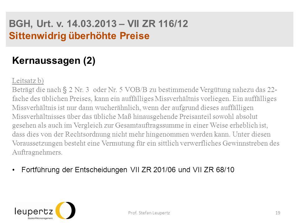 BGH, Urt. v. 14.03.2013 – VII ZR 116/12 Sittenwidrig überhöhte Preise Kernaussagen (2) Leitsatz b) Beträgt die nach § 2 Nr. 3 oder Nr. 5 VOB/B zu best