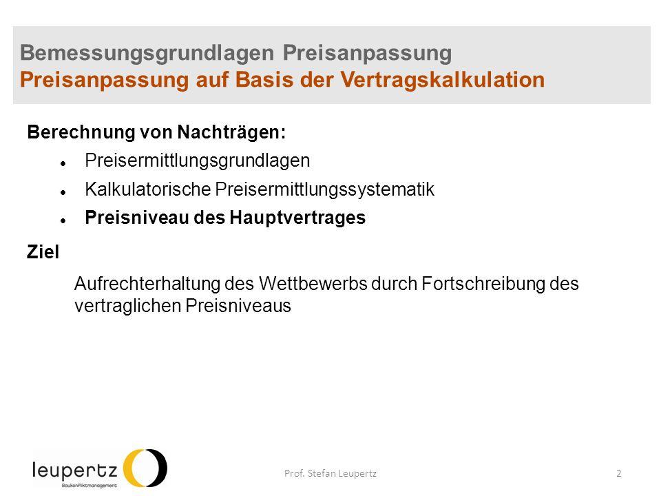 Bemessungsgrundlagen Preisanpassung Preisanpassung auf Basis der Vertragskalkulation Problemlage beim VOB/B-Vertrag Bildung und Fortschreibung spekulativer Baupreise Prof.