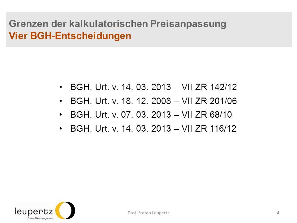 Grenzen der kalkulatorischen Preisanpassung Vier BGH-Entscheidungen BGH, Urt. v. 14. 03. 2013 – VII ZR 142/12 BGH, Urt. v. 18. 12. 2008 – VII ZR 201/0