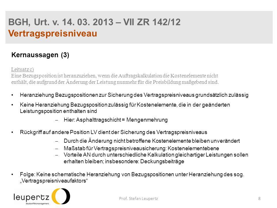 BGH, Urt. v. 14. 03. 2013 – VII ZR 142/12 Vertragspreisniveau Kernaussagen (3) Leitsatz c) Eine Bezugsposition ist heranzuziehen, wenn die Auftragskal