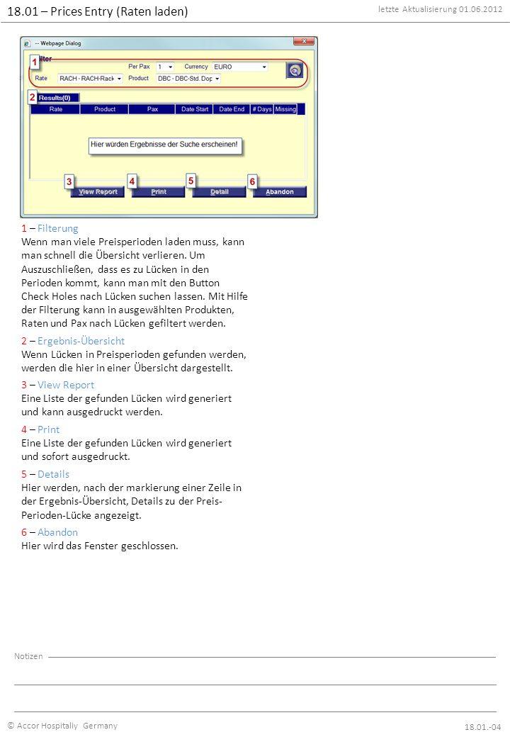 letzte Aktualisierung 01.06.2012 © Accor Hospitaliy Germany Notizen 18.01 – Prices Entry (Raten laden) 18.01.-04 1 – Filterung Wenn man viele Preisperioden laden muss, kann man schnell die Übersicht verlieren.