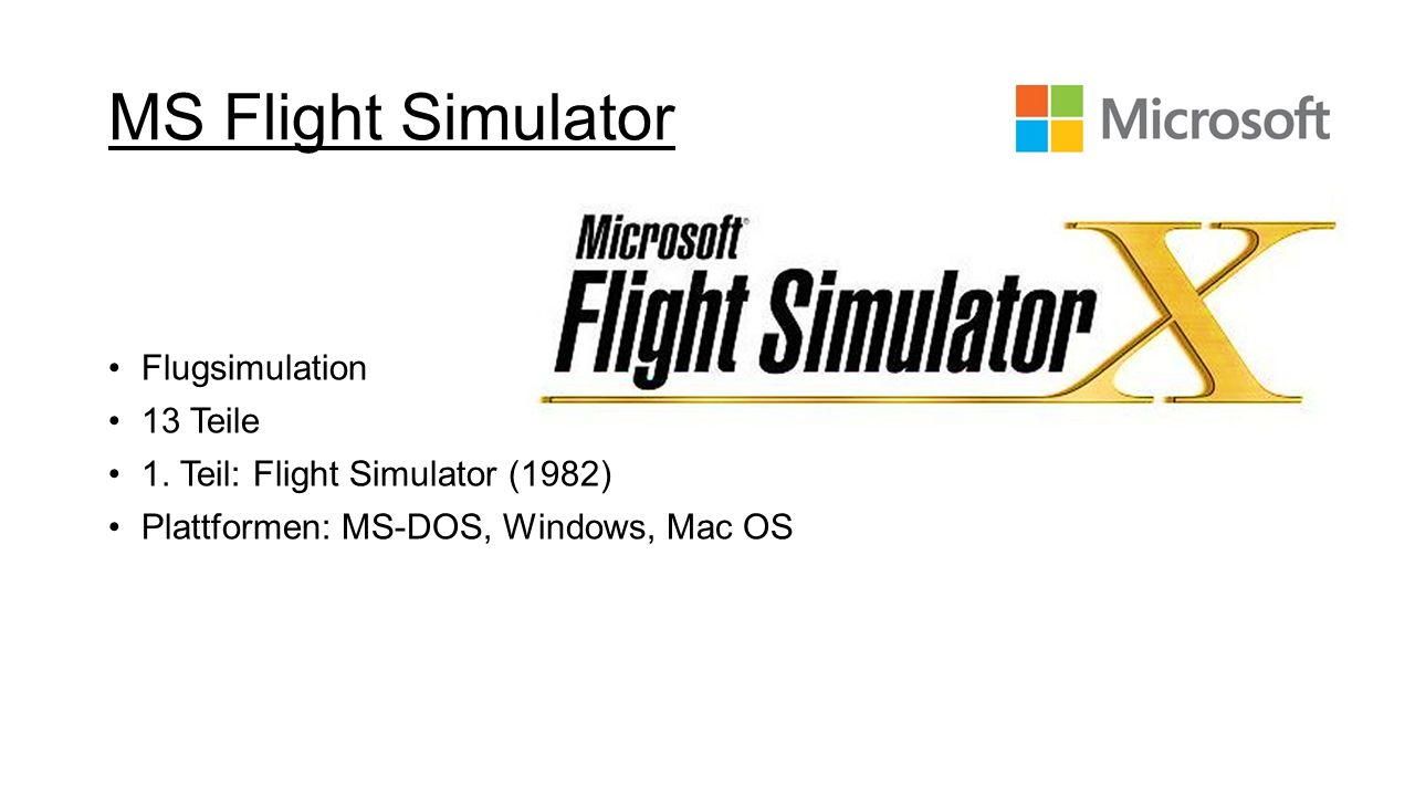 MS Flight Simulator Flugsimulation 13 Teile 1. Teil: Flight Simulator (1982) Plattformen: MS-DOS, Windows, Mac OS
