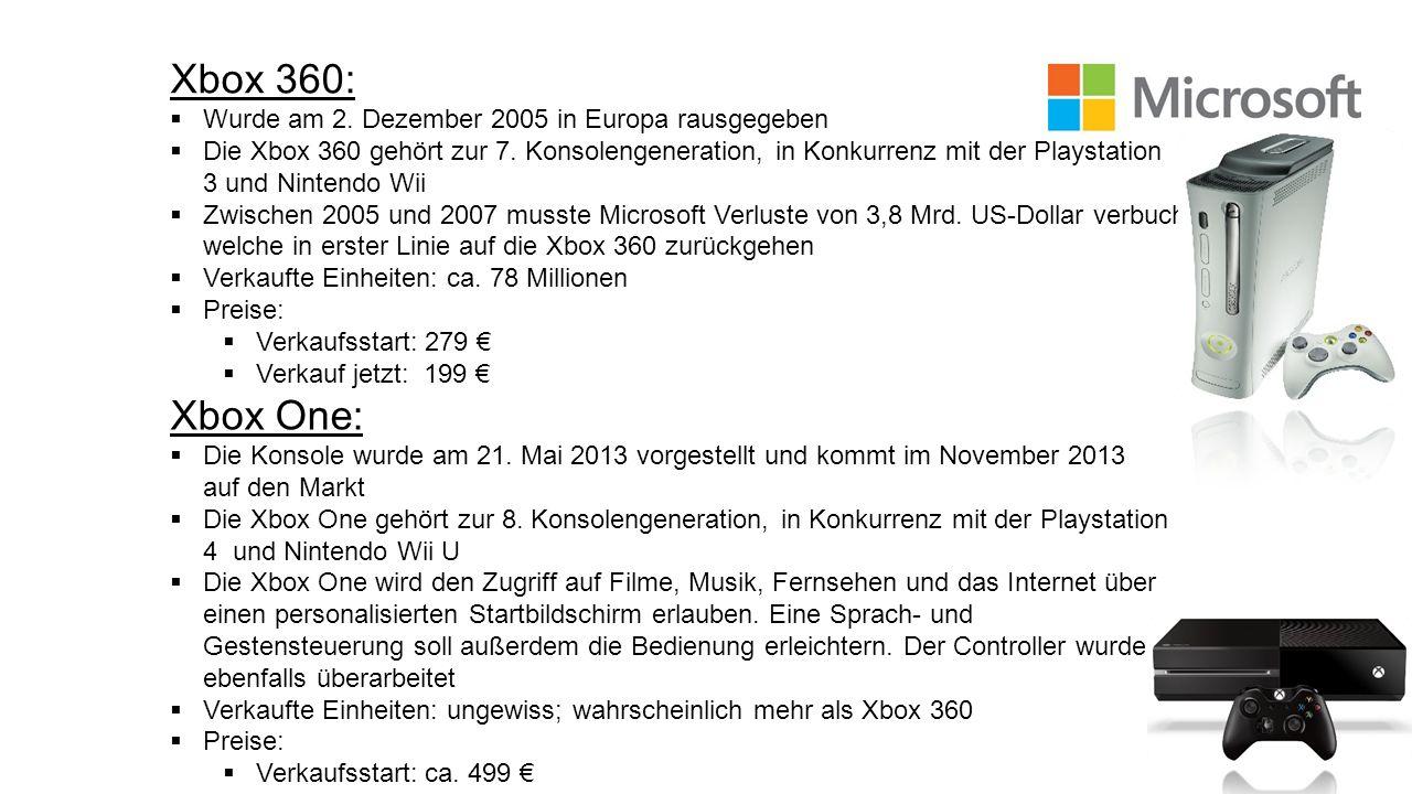 Xbox 360: Wurde am 2. Dezember 2005 in Europa rausgegeben Die Xbox 360 gehört zur 7. Konsolengeneration, in Konkurrenz mit der Playstation 3 und Ninte