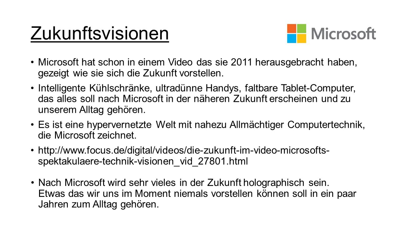 Zukunftsvisionen Microsoft hat schon in einem Video das sie 2011 herausgebracht haben, gezeigt wie sie sich die Zukunft vorstellen. Intelligente Kühls