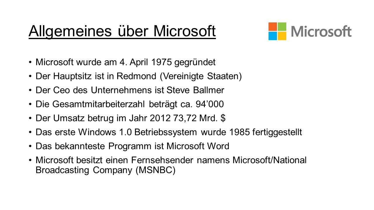 Allgemeines über Microsoft Microsoft wurde am 4. April 1975 gegründet Der Hauptsitz ist in Redmond (Vereinigte Staaten) Der Ceo des Unternehmens ist S
