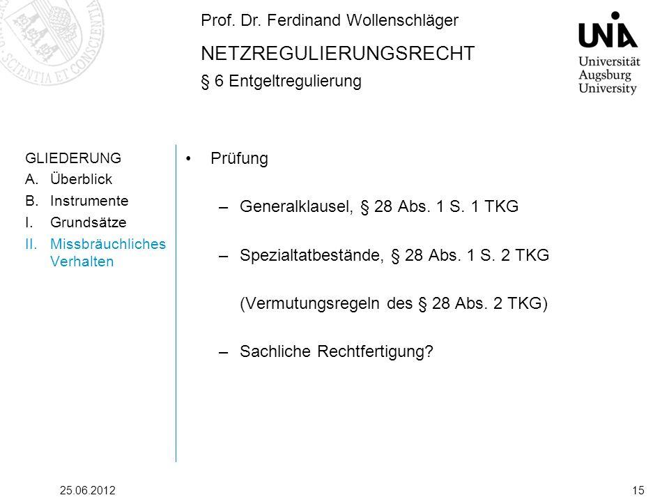 Prof. Dr. Ferdinand Wollenschläger NETZREGULIERUNGSRECHT § 6 Entgeltregulierung 25.06.201215 GLIEDERUNG A.Überblick B.Instrumente I.Grundsätze II.Miss