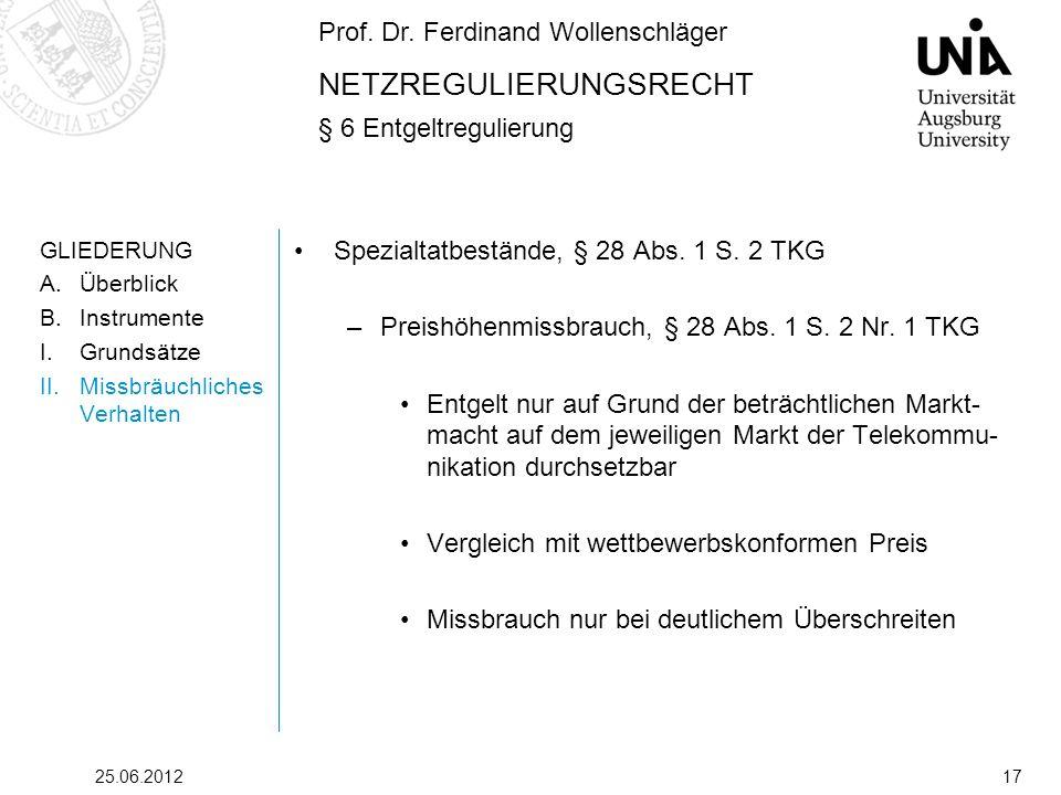 Prof. Dr. Ferdinand Wollenschläger NETZREGULIERUNGSRECHT § 6 Entgeltregulierung 25.06.201217 GLIEDERUNG A.Überblick B.Instrumente I.Grundsätze II.Miss