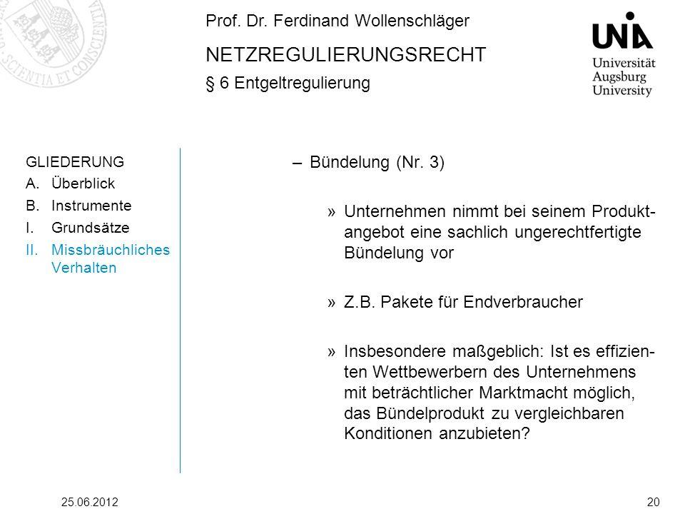 Prof. Dr. Ferdinand Wollenschläger NETZREGULIERUNGSRECHT § 6 Entgeltregulierung 25.06.201220 GLIEDERUNG A.Überblick B.Instrumente I.Grundsätze II.Miss
