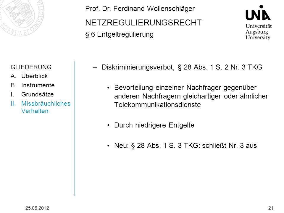Prof. Dr. Ferdinand Wollenschläger NETZREGULIERUNGSRECHT § 6 Entgeltregulierung 25.06.201221 GLIEDERUNG A.Überblick B.Instrumente I.Grundsätze II.Miss