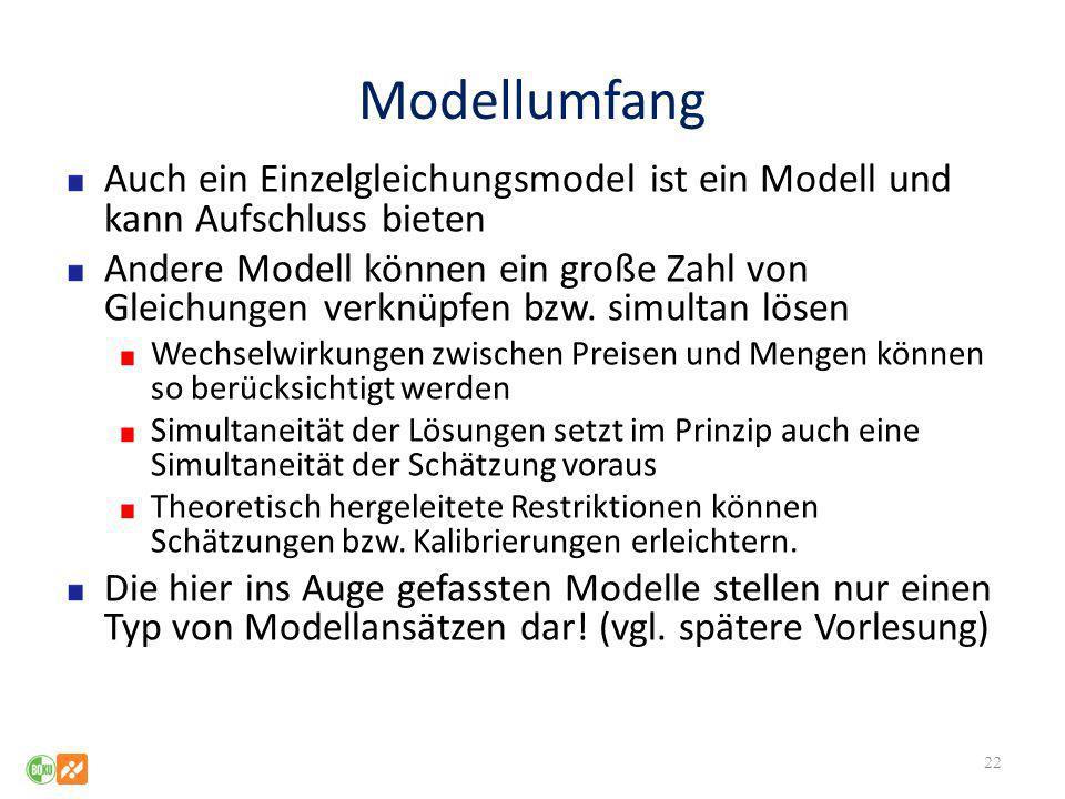 Modellumfang Auch ein Einzelgleichungsmodel ist ein Modell und kann Aufschluss bieten Andere Modell können ein große Zahl von Gleichungen verknüpfen b