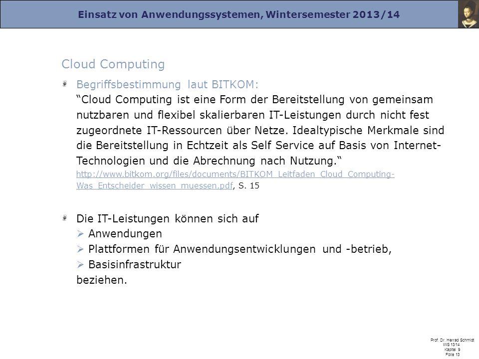 Einsatz von Anwendungssystemen, Wintersemester 2013/14 Prof. Dr. Herrad Schmidt WS 13/14 Kapitel 9 Folie 13 Cloud Computing Begriffsbestimmung laut BI