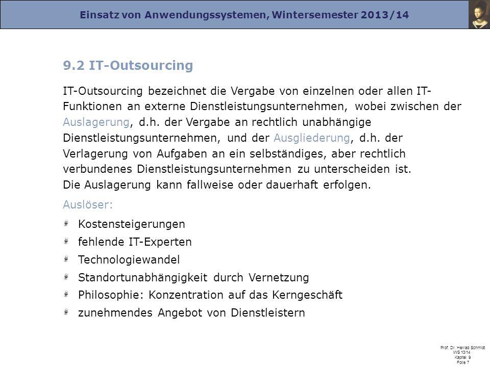 Einsatz von Anwendungssystemen, Wintersemester 2013/14 Prof. Dr. Herrad Schmidt WS 13/14 Kapitel 9 Folie 7 9.2 IT-Outsourcing IT-Outsourcing bezeichne