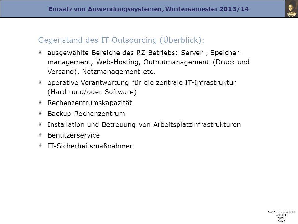 Einsatz von Anwendungssystemen, Wintersemester 2013/14 Prof. Dr. Herrad Schmidt WS 13/14 Kapitel 9 Folie 8 Gegenstand des IT-Outsourcing (Überblick):