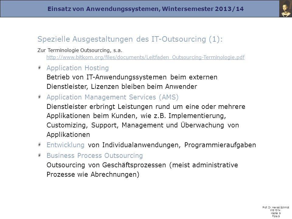 Einsatz von Anwendungssystemen, Wintersemester 2013/14 Prof. Dr. Herrad Schmidt WS 13/14 Kapitel 9 Folie 9 Spezielle Ausgestaltungen des IT-Outsourcin