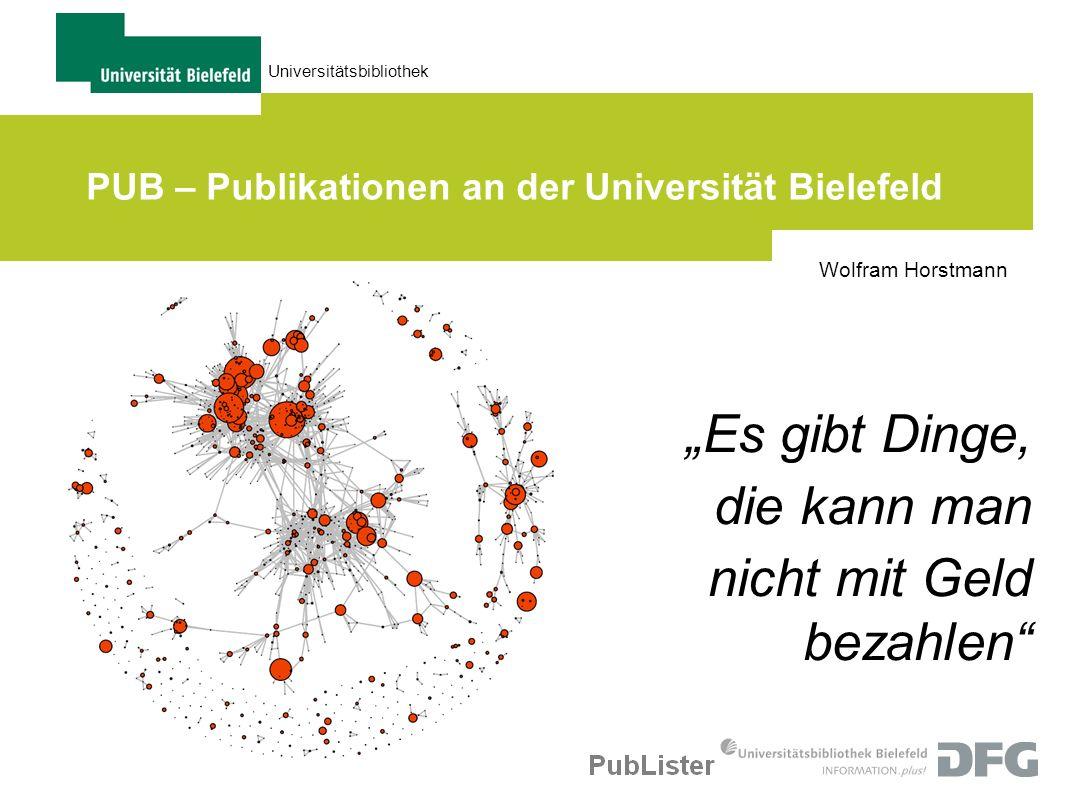 Universitätsbibliothek PUB – Publikationen an der Universität Bielefeld Wolfram Horstmann Es gibt Dinge, die kann man nicht mit Geld bezahlen