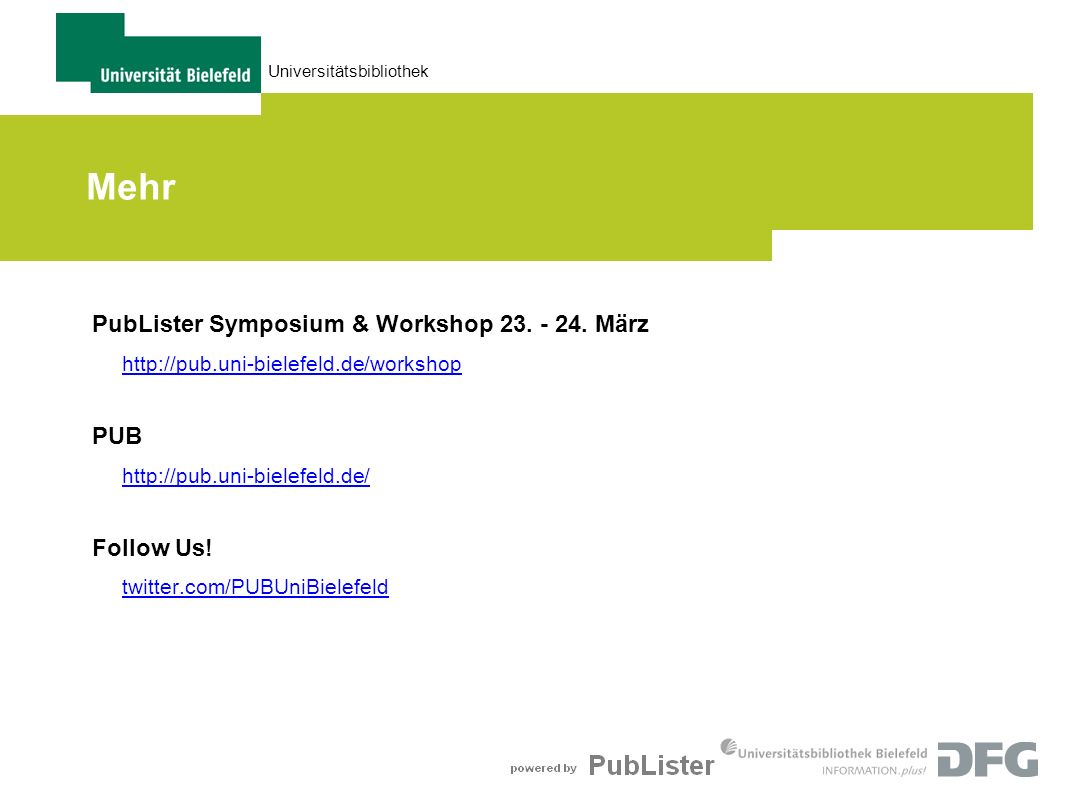 Universitätsbibliothek Mehr PubLister Symposium & Workshop 23. - 24. März http://pub.uni-bielefeld.de/workshop PUB http://pub.uni-bielefeld.de/ Follow