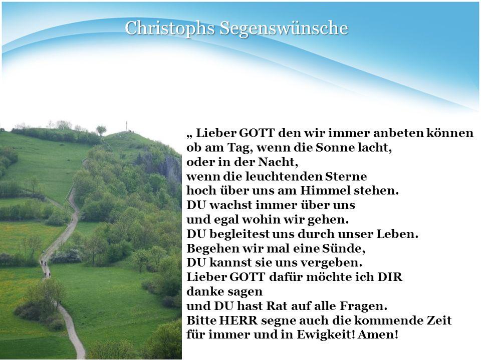 Christophs Segenswünsche Lieber GOTT den wir immer anbeten können ob am Tag, wenn die Sonne lacht, oder in der Nacht, wenn die leuchtenden Sterne hoch