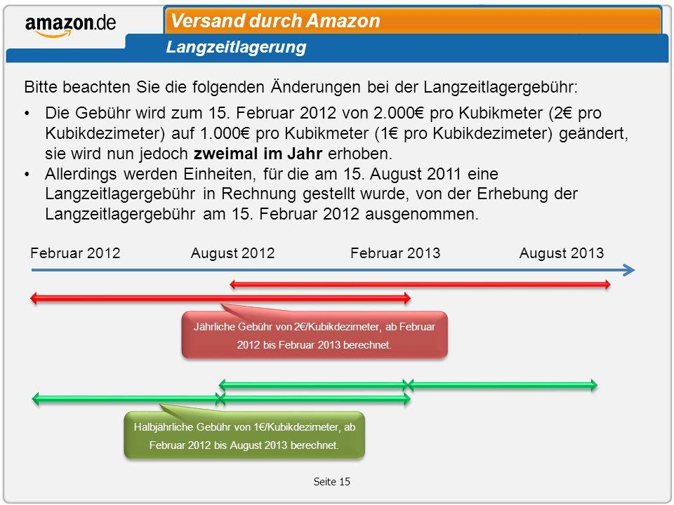 Versand durch Amazon Seite 15 Langzeitlagerung Bitte beachten Sie die folgenden Änderungen bei der Langzeitlagergebühr: Die Gebühr wird zum 15. Februa