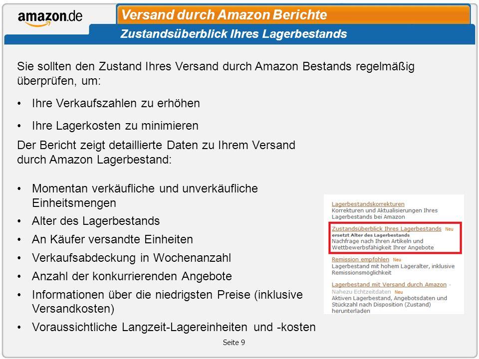 Versand durch Amazon Berichte Seite 9 Sie sollten den Zustand Ihres Versand durch Amazon Bestands regelmäßig überprüfen, um: Ihre Verkaufszahlen zu er