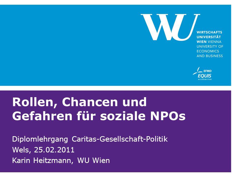 Rollen, Chancen und Gefahren für soziale NPOs Diplomlehrgang Caritas-Gesellschaft-Politik Wels, 25.02.2011 Karin Heitzmann, WU Wien
