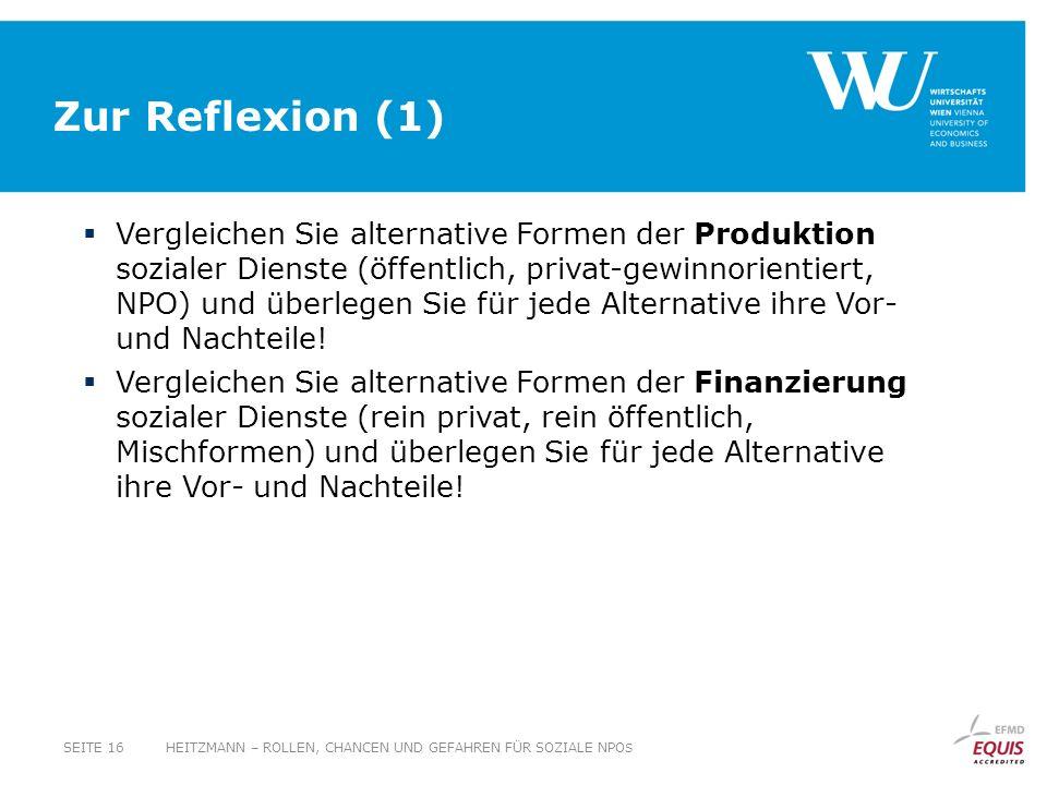 Zur Reflexion (1) Vergleichen Sie alternative Formen der Produktion sozialer Dienste (öffentlich, privat-gewinnorientiert, NPO) und überlegen Sie für