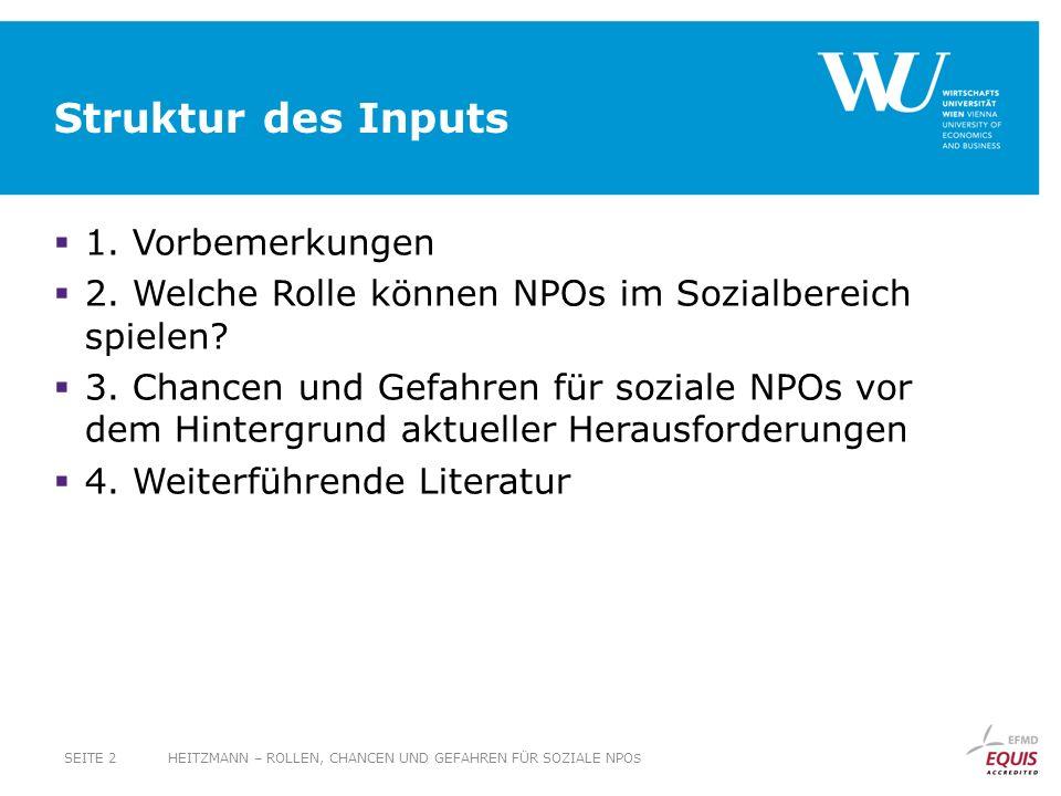 Struktur des Inputs 1. Vorbemerkungen 2. Welche Rolle können NPOs im Sozialbereich spielen? 3. Chancen und Gefahren für soziale NPOs vor dem Hintergru