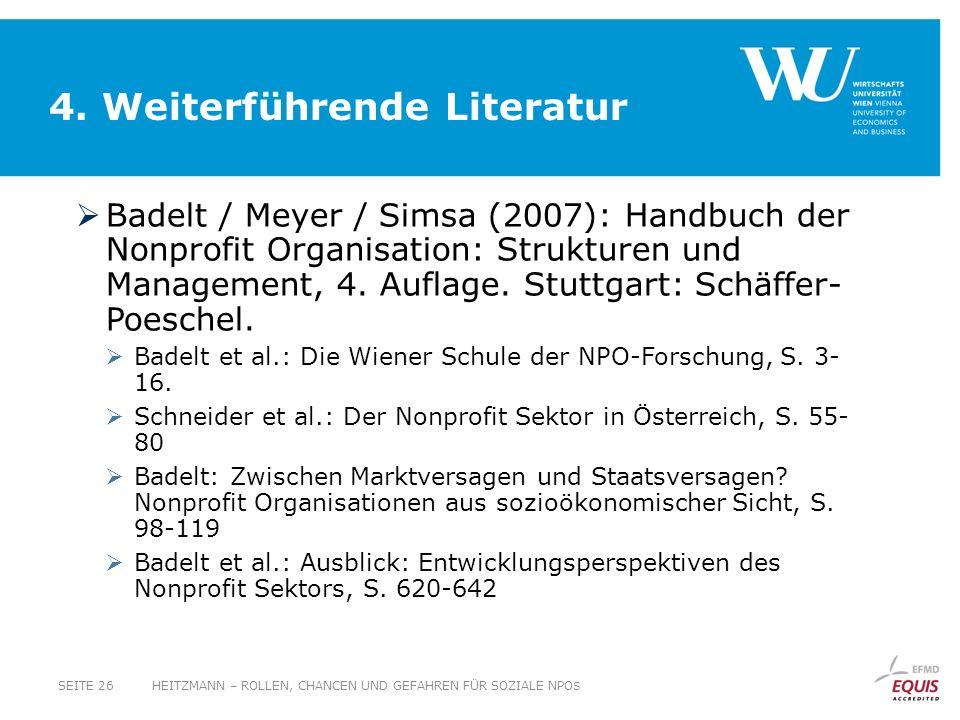 Badelt / Meyer / Simsa (2007): Handbuch der Nonprofit Organisation: Strukturen und Management, 4. Auflage. Stuttgart: Schäffer- Poeschel. Badelt et al