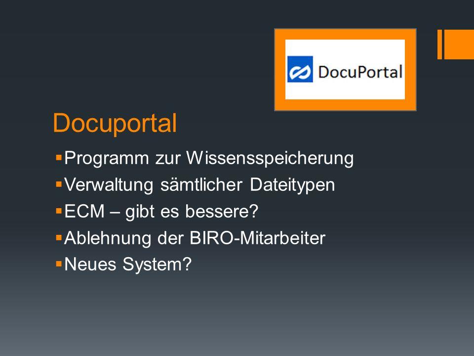 Docuportal Programm zur Wissensspeicherung Verwaltung sämtlicher Dateitypen ECM – gibt es bessere? Ablehnung der BIRO-Mitarbeiter Neues System?