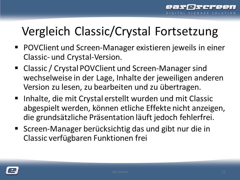 Vergleich Classic/Crystal Fortsetzung POVClient und Screen-Manager existieren jeweils in einer Classic- und Crystal-Version. Classic / Crystal POVClie
