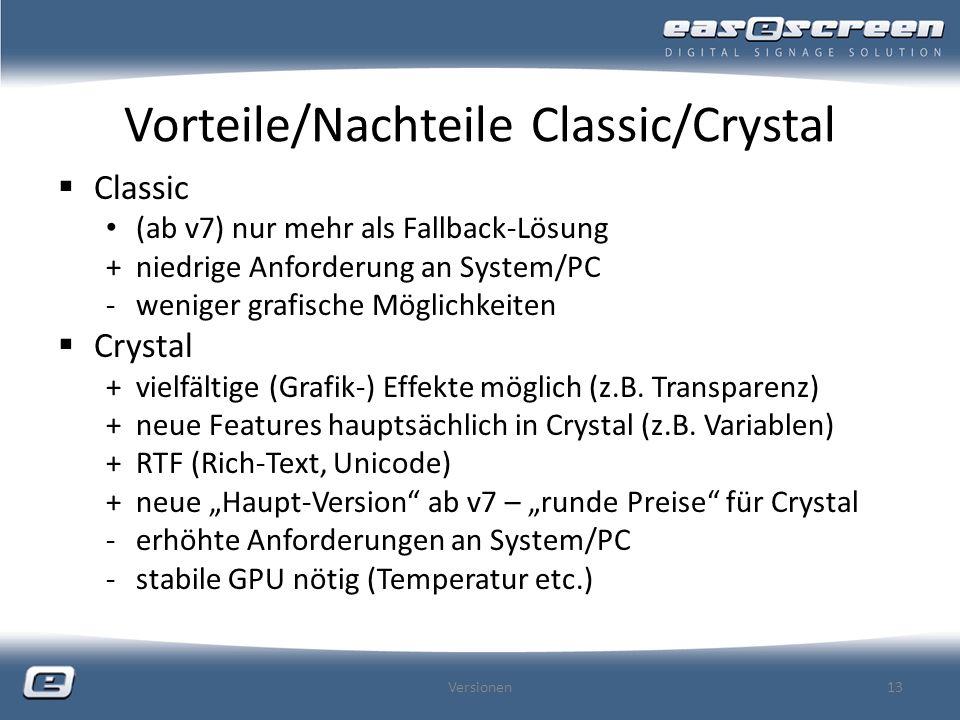 Vorteile/Nachteile Classic/Crystal Classic (ab v7) nur mehr als Fallback-Lösung +niedrige Anforderung an System/PC -weniger grafische Möglichkeiten Cr