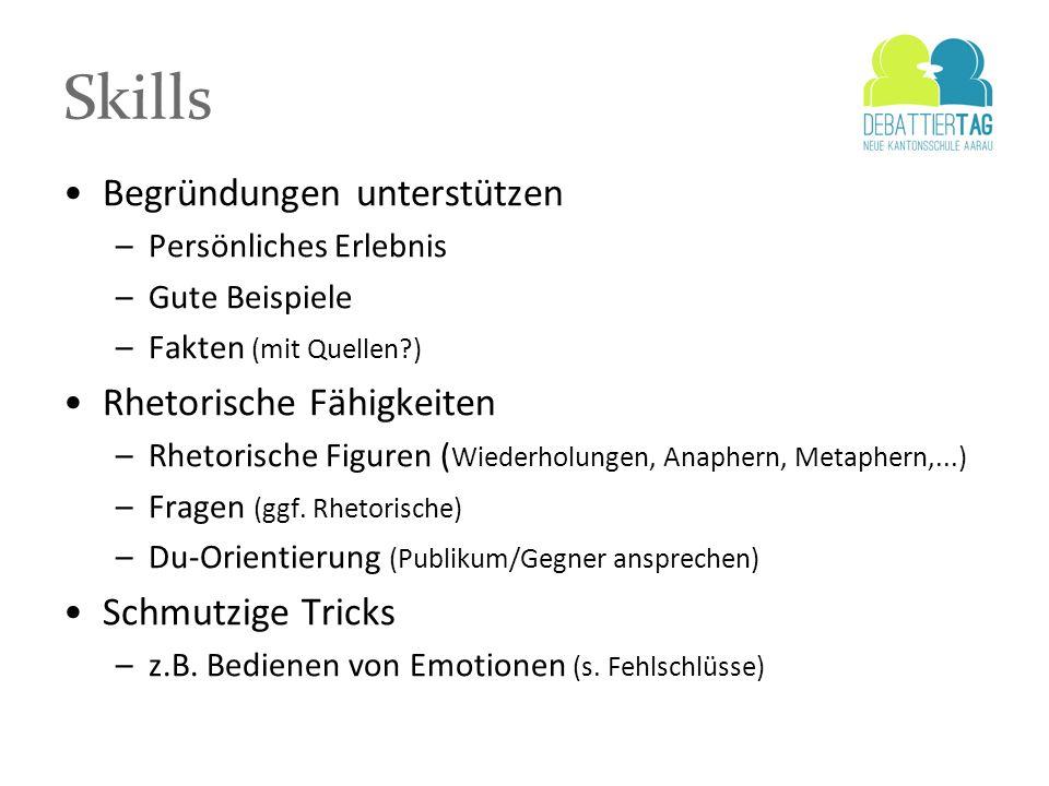 Skills Begründungen unterstützen –Persönliches Erlebnis –Gute Beispiele –Fakten (mit Quellen?) Rhetorische Fähigkeiten –Rhetorische Figuren ( Wiederho