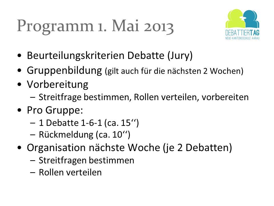 Programm 1. Mai 2013 Beurteilungskriterien Debatte (Jury) Gruppenbildung (gilt auch für die nächsten 2 Wochen) Vorbereitung –Streitfrage bestimmen, Ro