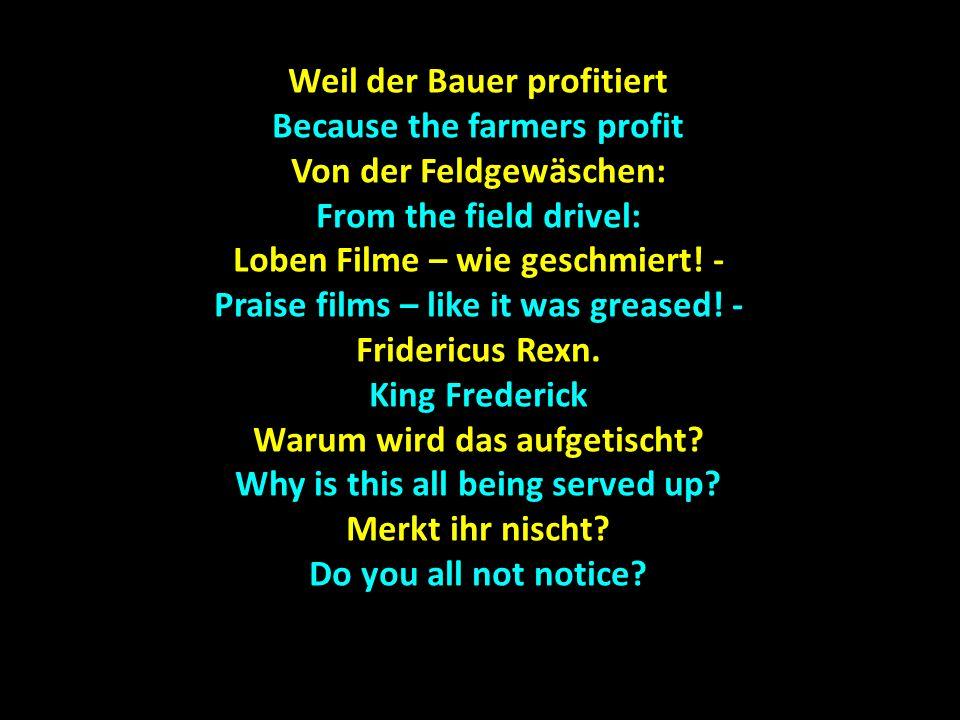 Weil der Bauer profitiert Because the farmers profit Von der Feldgewäschen: From the field drivel: Loben Filme – wie geschmiert.