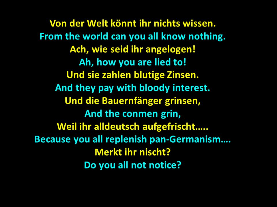 Von der Welt könnt ihr nichts wissen. From the world can you all know nothing.