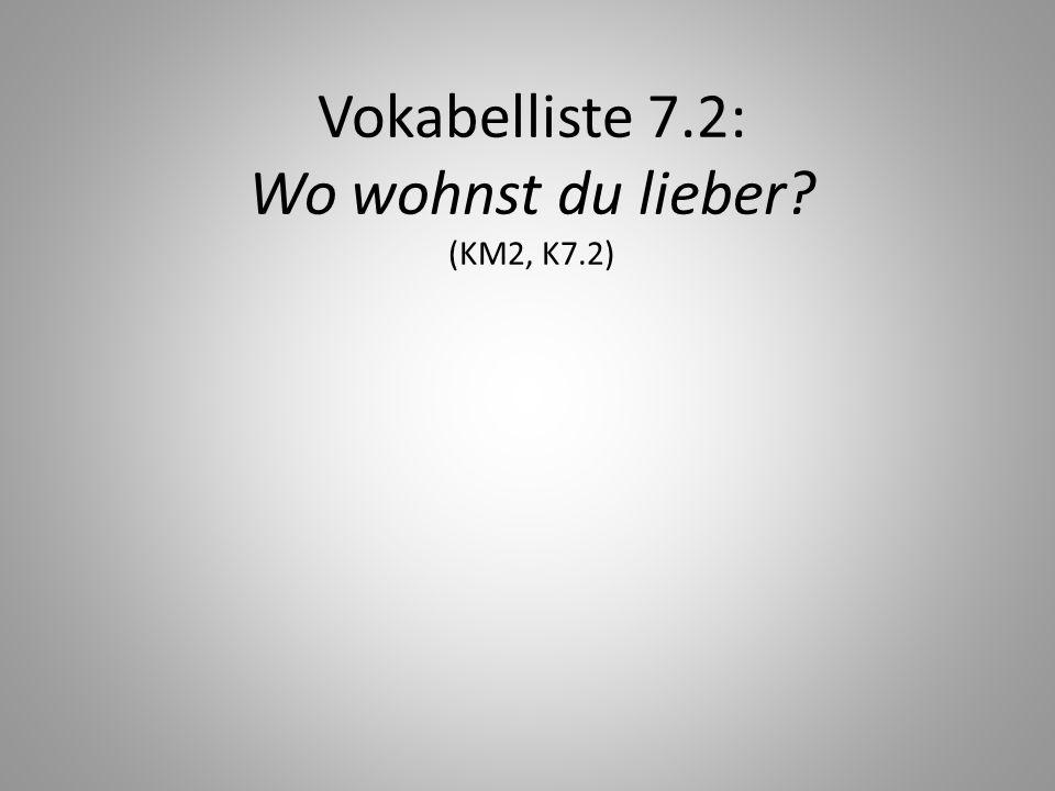 Vokabelliste 7.2: Wo wohnst du lieber (KM2, K7.2)