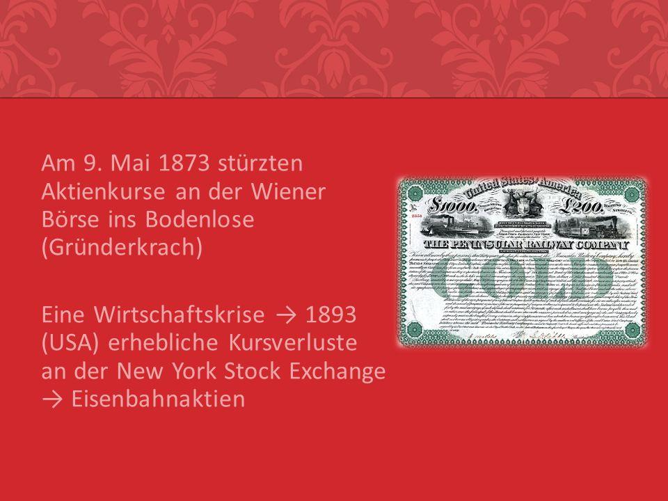 Am 9. Mai 1873 stürzten Aktienkurse an der Wiener Börse ins Bodenlose (Gründerkrach) Eine Wirtschaftskrise 1893 (USA) erhebliche Kursverluste an der N