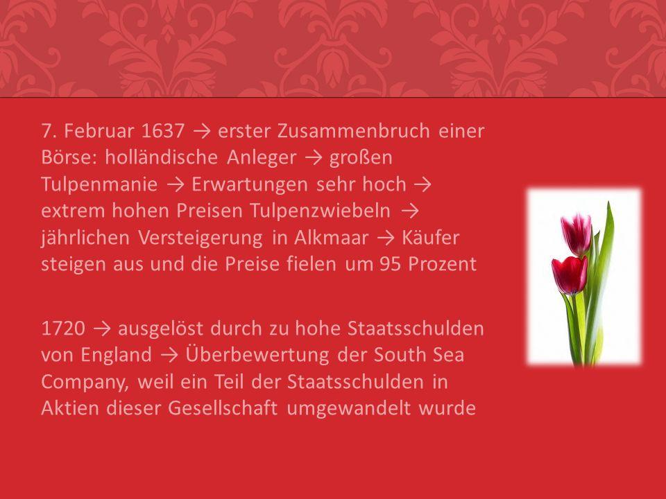 7. Februar 1637 erster Zusammenbruch einer Börse: holländische Anleger großen Tulpenmanie Erwartungen sehr hoch extrem hohen Preisen Tulpenzwiebeln jä