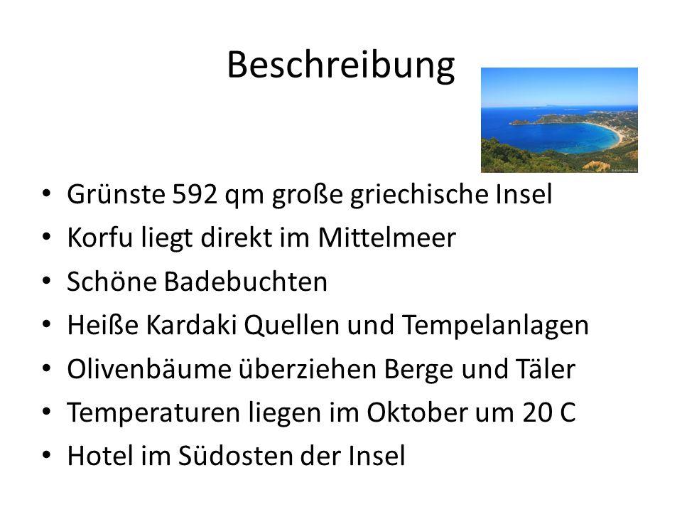 Beschreibung Grünste 592 qm große griechische Insel Korfu liegt direkt im Mittelmeer Schöne Badebuchten Heiße Kardaki Quellen und Tempelanlagen Olivenbäume überziehen Berge und Täler Temperaturen liegen im Oktober um 20 C Hotel im Südosten der Insel