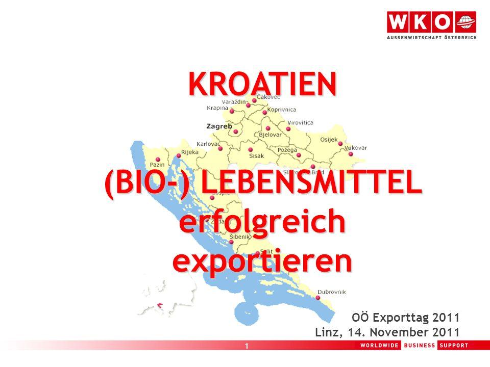 1 KROATIEN (BIO-) LEBENSMITTEL erfolgreichexportieren OÖ Exporttag 2011 Linz, 14. November 2011