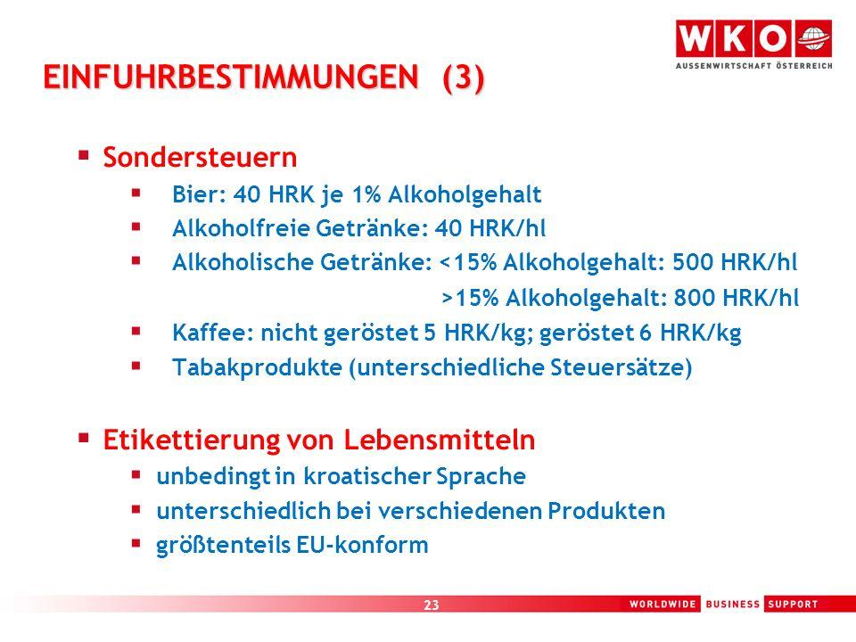 23 EINFUHRBESTIMMUNGEN (3) Sondersteuern Bier: 40 HRK je 1% Alkoholgehalt Alkoholfreie Getränke: 40 HRK/hl Alkoholische Getränke: <15% Alkoholgehalt: