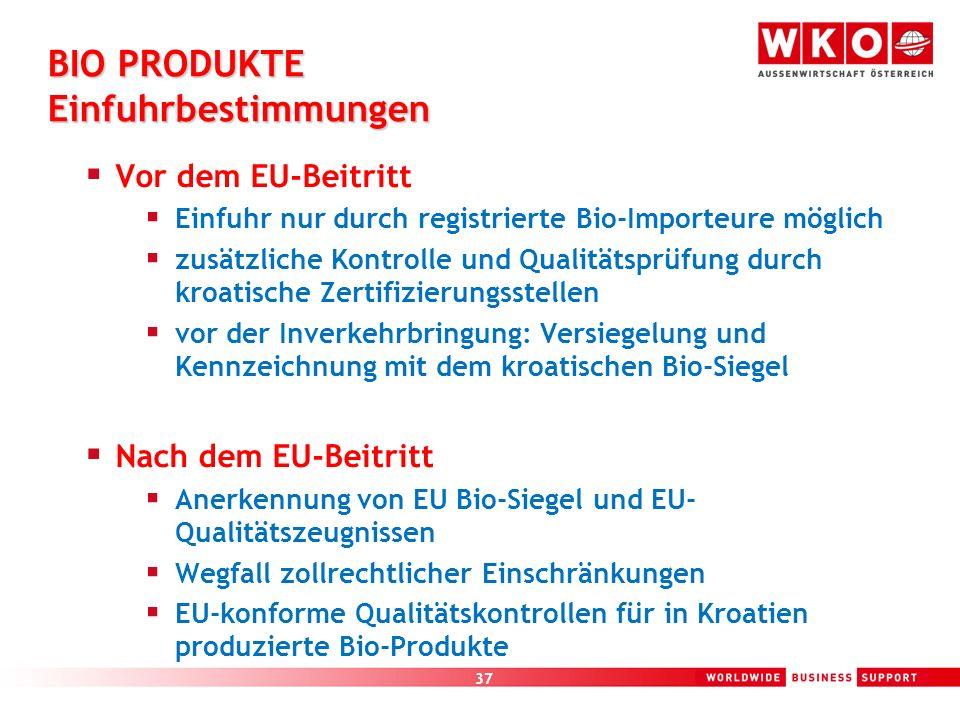 37 BIO PRODUKTE Einfuhrbestimmungen Vor dem EU-Beitritt Einfuhr nur durch registrierte Bio-Importeure möglich zusätzliche Kontrolle und Qualitätsprüfu