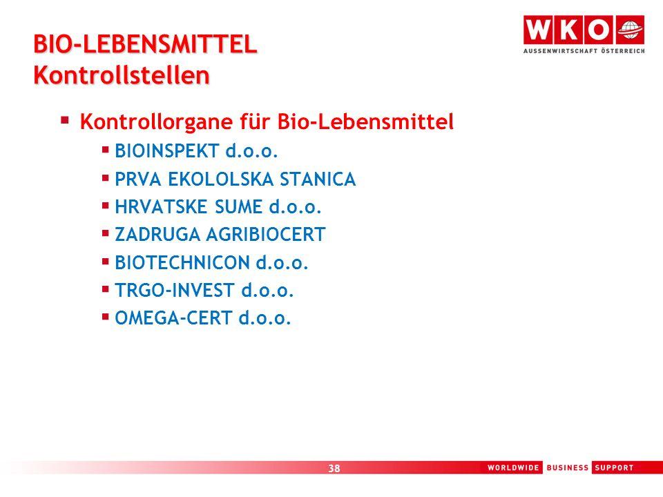 38 BIO-LEBENSMITTEL Kontrollstellen Kontrollorgane für Bio-Lebensmittel BIOINSPEKT d.o.o. PRVA EKOLOLSKA STANICA HRVATSKE SUME d.o.o. ZADRUGA AGRIBIOC