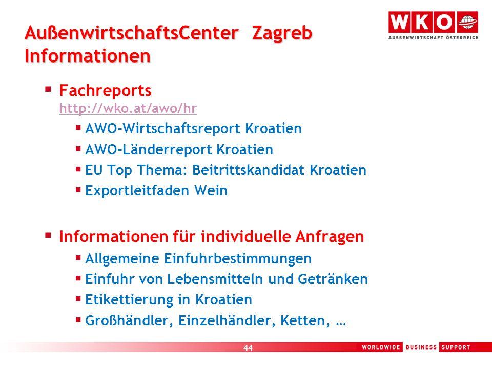 44 AußenwirtschaftsCenter Zagreb Informationen Fachreports http://wko.at/awo/hr http://wko.at/awo/hr AWO-Wirtschaftsreport Kroatien AWO-Länderreport K