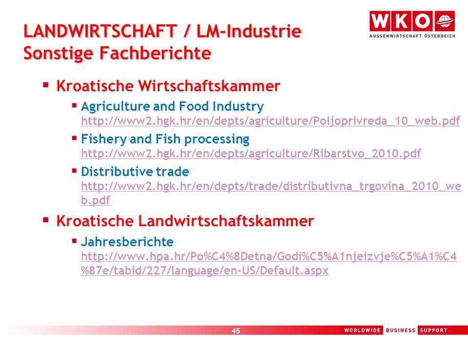 45 LANDWIRTSCHAFT / LM-Industrie Sonstige Fachberichte Kroatische Wirtschaftskammer Agriculture and Food Industry http://www2.hgk.hr/en/depts/agricult
